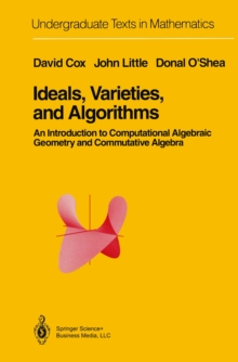 Ideals, Varieties, and Algorithms : An Introduction to Computational Algebraic Geometry and Commutative Algebra, PDF eBook