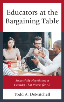 Educators at the Bargaining Table : Successfully Negotiating a Contract That Works for All, Hardback Book