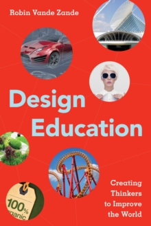 Design Education : Creating Thinkers to Improve the World, Hardback Book