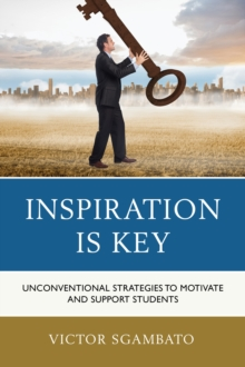Inspiration is Key : Unconventional Strategies to Motivate and Support Students, Paperback Book