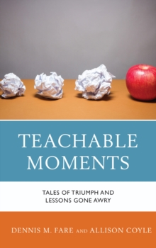 Teachable Moments : Tales of Triumph and Lessons Gone Awry, Paperback Book