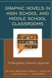 Graphic Novels in High School and Middle School Classrooms : A Disciplinary Literacies Approach, Paperback Book