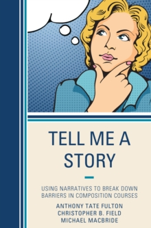 Tell Me a Story : Using Narratives to Break Down Barriers in Composition Courses, Paperback Book