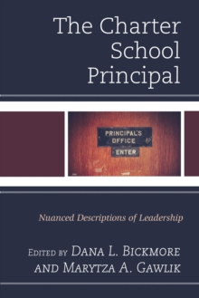 The Charter School Principal : Nuanced Descriptions of Leadership, Paperback Book