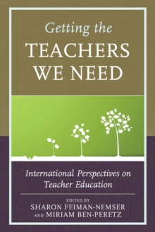 Getting the Teachers We Need : International Perspectives on Teacher Education, Paperback Book