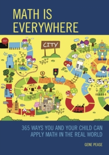 Math Is Everywhere : 365 Ways You and Your Child Can Apply Math in the Real World, Paperback Book