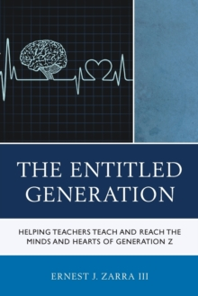 The Entitled Generation : Helping Teachers Teach and Reach the Minds and Hearts of Generation Z, Paperback Book