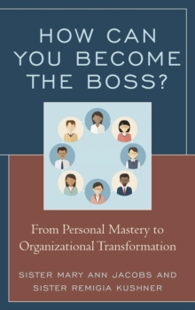How Can You Become the Boss? : From Personal Mastery to Organizational Transformation, Hardback Book