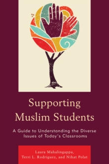Supporting Muslim Students : A Guide to Understanding the Diverse Issues of Today's Classrooms, Hardback Book