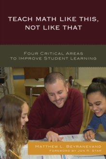 Teach Math Like This, Not Like That : Four Critical Areas to Improve Student Learning, Paperback Book