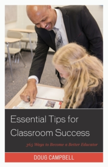 Essential Tips for Classroom Success : 365 Ways to Become a Better Educator, Paperback Book