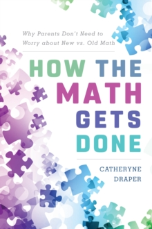 How the Math Gets Done : Why Parents Don't Need to Worry about New vs. Old Math, Paperback Book