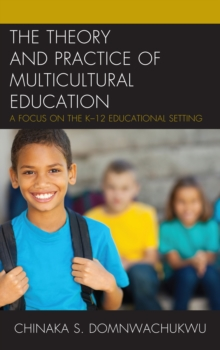 The Theory and Practice of Multicultural Education : A Focus on the K-12 Educational Setting, Paperback Book