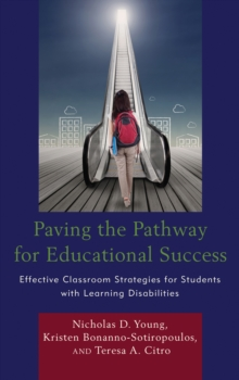 Paving the Pathway for Educational Success : Effective Classroom Strategies for Students with Learning Disabilities, Paperback Book