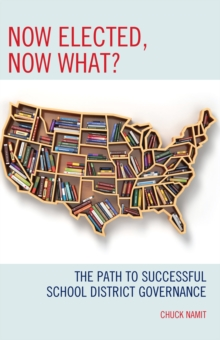 Now Elected, Now What? : The Path to Successful School District Governance, Hardback Book