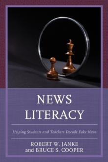 News Literacy : Helping Students and Teachers Decode Fake News, Paperback Book
