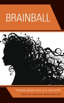 Brainball : Teaching Inquiry Music as a Team Sport, Paperback Book
