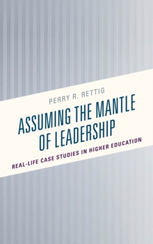 Assuming the Mantle of Leadership : Real-Life Case Studies in Higher Education, Paperback Book