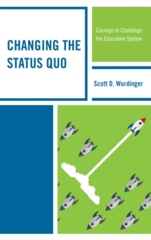 Changing the Status Quo : Courage to Challenge the Education System, Paperback Book