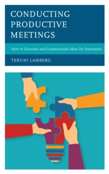 Conducting Productive Meetings : How to Generate and Communicate Ideas for Innovation, Hardback Book