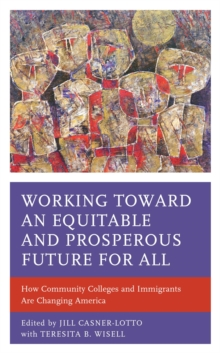 Working toward an Equitable and Prosperous Future for All : How Community Colleges and Immigrants Are Changing America, EPUB eBook