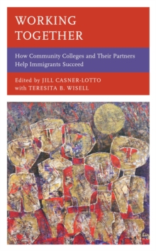 Working Together : How Community Colleges and Their Partners Help Immigrants Succeed, EPUB eBook