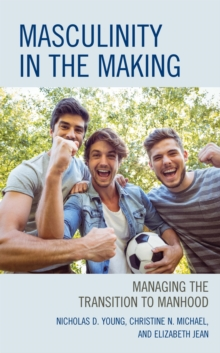 Masculinity in the Making : Managing the Transition to Manhood, EPUB eBook