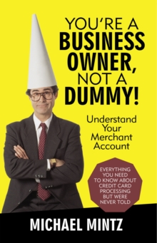 You'Re a Business Owner, Not a Dummy! : Understand Your Merchant Account, EPUB eBook