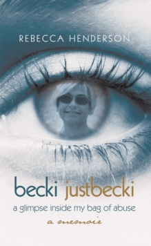 Becki Justbecki : A Glimpse Inside My Bag of Abuse, EPUB eBook