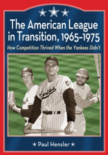 The American League in Transition, 1965-1975 : How Competition Thrived When the Yankees Didn't, EPUB eBook