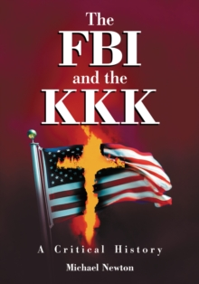 The FBI and the KKK : A Critical History, PDF eBook