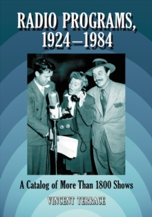 Radio Programs, 1924-1984 : A Catalog of More Than 1800 Shows, PDF eBook