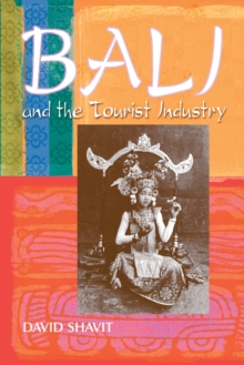 Bali and the Tourist Industry : A History, 1906-1942, PDF eBook