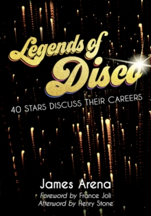 Legends of Disco : Forty Stars Discuss Their Careers, EPUB eBook