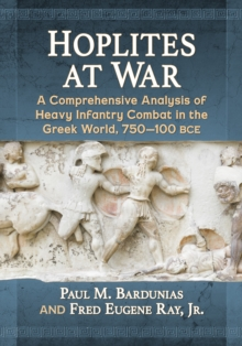 Hoplites at War : A Comprehensive Analysis of Heavy Infantry Combat in the Greek World, 750-100 bce, EPUB eBook
