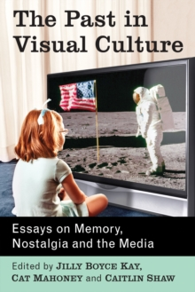 The Past in Visual Culture : Essays on Memory, Nostalgia and the Media, EPUB eBook