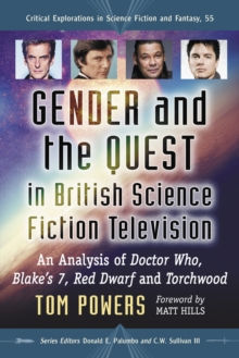 Gender and the Quest in British Science Fiction Television : An Analysis of Doctor Who, Blake's 7, Red Dwarf and Torchwood, EPUB eBook