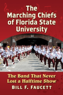 The Marching Chiefs of Florida State University : The Band That Never Lost a Halftime Show, EPUB eBook