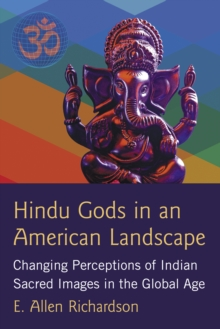 Hindu Gods in an American Landscape : Changing Perceptions of Indian Sacred Images in the Global Age, EPUB eBook
