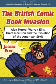 The British Comic Book Invasion : Alan Moore, Warren Ellis, Grant Morrison and the Evolution of the American Style, EPUB eBook