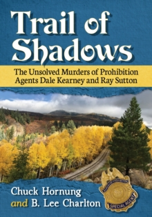 Trail of Shadows : The Unsolved Murders of Prohibition Agents Dale Kearney and Ray Sutton, EPUB eBook