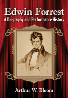 Edwin Forrest : A Biography and Performance History, EPUB eBook
