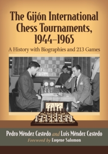 The Gijon International Chess Tournaments, 1944-1965 : A History with Biographies and 213 Games, PDF eBook