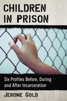Children in Prison : Six Profiles Before, During and After Incarceration, EPUB eBook