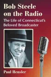 Bob Steele on the Radio : The Life of Connecticut's Beloved Broadcaster, EPUB eBook