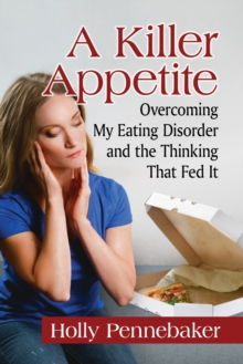 A Killer Appetite : Overcoming My Eating Disorder and the Thinking That Fed It, EPUB eBook