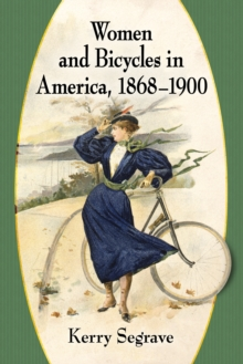 Women and Bicycles in America, 1868-1900, EPUB eBook