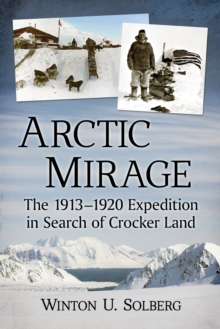 Arctic Mirage : The 1913-1920 Expedition in Search of Crocker Land, EPUB eBook