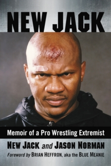 New Jack : Memoir of a Pro Wrestling Extremist, EPUB eBook