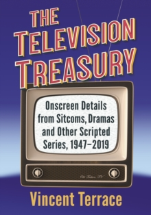 The Television Treasury : Onscreen Details from Sitcoms, Dramas and Other Scripted Series, 1947-2019, EPUB eBook